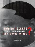 How Do I Escape When I   m Trapped in My Own Mind  PDF
