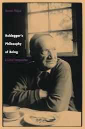 Heidegger's Philosophy of Being: A Critical Interpretation