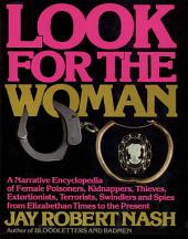 Look for the Woman: A Narrative Encyclopedia of Female Prisoners, Kidnappers, Thieves, Extortionists, Terrorists, Swindlers and Spies from Elizabethan Times to the Present