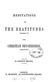 Meditations on the Beatitudes, Matt. v., and Christian devotedness, Rom. xii