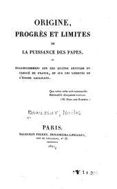 Origine, progrès et limites de la puissance des Papes, ou Éclaircissement sur les quatre articles du clergé de France et sur les libertés de l'Église gallicane. [Par N. Beaussier].