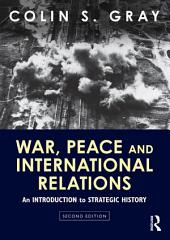 War, Peace and International Relations: An introduction to strategic history, Edition 2