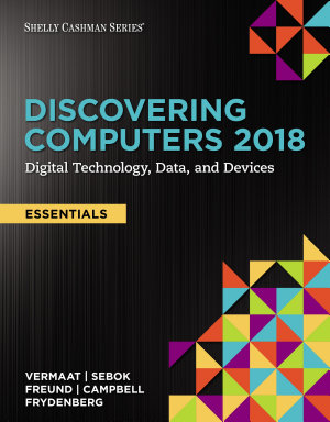 Discovering Computers  Essentials   2018  Digital Technology  Data  and Devices PDF