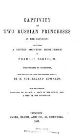 Captivity of Two Russian Princesses in the Caucasus: Including a Seven Months' Residence in Shamil's Seraglio