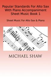Popular Standards For Alto Sax With Piano Accompaniment Sheet Music Book 1: Sheet Music For Alto Sax & Piano