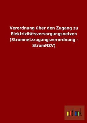 Verordnung   ber den Zugang zu Elektrizit  tsversorgungsnetzen  Stromnetzzugangsverordnung   StromNZV  PDF