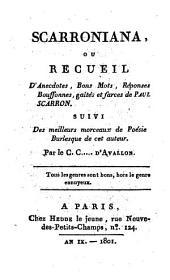 Scarroniana, ou recueil d'anecdotes, bons mots, réponses bouffonnes, gaîtés et farces de Paul Scarron. Suivi des meilleurs morceaux de poésie burlesque de cet auteur