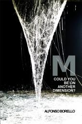 M-Could You Be on Another Dimension?: M Theory Simplified