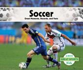 Soccer: Great Moments, Records, and Facts: Great Moments, Records, and Facts