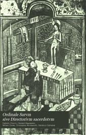Ordinale Sarvm sive Directorivm sacerdotvm: (liber, quem Pica Sarum vulgo vocitat clerus) auctore Clemente Maydeston, sacerdote, Volume 22