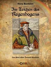 Im Zeichen des Regenbogens: Aus dem Leben Thomas Müntzers