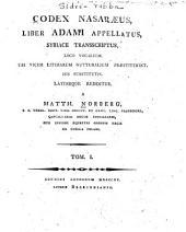 Codex Nasaraeus: liber Adami appellatus, syriace transscriptus, loco vocalium, ubi vicem literarum gutturalium præstiterint, his substitutis, Volumes 1-2