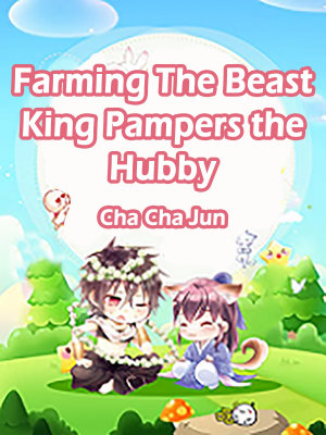 Farming  The Beast King Pampers the Hubby