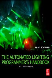The Automated Lighting Programmer's Handbook: Edition 2