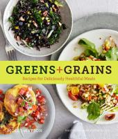 Greens + Grains:Recipes for Deliciously Healthful Meals
