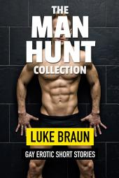 The Man Hunt Collection : 6 Gay Erotic Short Stories