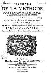 Discours de la méthode pour bien conduire sa raison et chercher la vérité dans les Sciences, plus la Dioptrique, les Météores, la Mechanique et la Musique, qui sont des essais de cette méthode, par René Descartes...