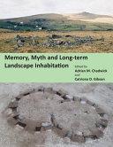 Memory, Myth and Long-Term Landscape Inhabitation