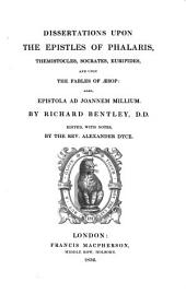 The Works of Richard Bentley: Editor's preface. A dissertation upon the Epistles of Phalaris. With an answer to the objections of the Honourable Charles Boyle.-v.2. A dissertation upon the Epistles of Phalaris (cont.) Of Themistocles's Epistles. Of Socrates's Epistles. Of Euripides's Epistles. Of AEsop's Fables. Epistola ad ... Joannem Millium. Index.- v.3. Eight Boyle lectures. Four letters from Sir Isaac Newton to Dr. Bentley. Three sermons on various subjects. Visitation charge. Remarks upon a discourse of free-thinking. Proposals for printing a new edition of the Greek Testament. Oratiuncula
