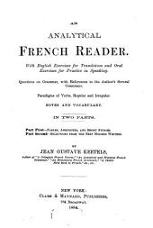 An Anayltical French Reader: With English Exercises for Translation and Oral Exercises for Practice in Speaking, Questions on Grammar with References to the Author's Several Grammars, Paradigms of Verbs, Regualr and Irregular, Notes and Vocabulary : in Two Parts
