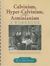Calvinism, Hyper-calvinism, & Arminianism: A Workbook