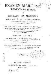 Examen marítimo teórico práctico ó Tratado de Mecánica aplicado á la construccion, conocimiento y manejo de los navíos y demás embarcaciones