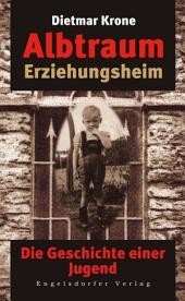 Albtraum Erziehungsheim. Die Geschichte einer Jugend