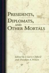 Presidents, Diplomats, and Other Mortals: Essays Honoring Robert H. Ferrell