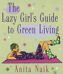 The Lazy Girl s Guide to Green Living
