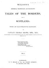 Wilson's Historical, Traditionary, and Imaginative Tales of the Borders, and of Scotland: with an illustrative glossary, by Captain Thomas Brown. [With a portrait.]