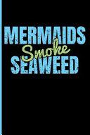 Mermaids Smoke Seaweed: Mermaid Blank Lined Journal Notebook