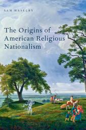 The Origins of American Religious Nationalism