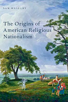 The Origins of American Religious Nationalism PDF