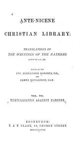The Five Books of Quintus Sept. Flor. Tertullianus Against Marcion: Volume 7