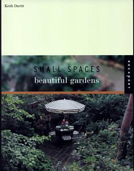Small Spaces  Beautiful Gardens PDF