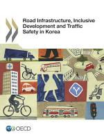 Road Infrastructure  Inclusive Development and Traffic Safety in Korea PDF