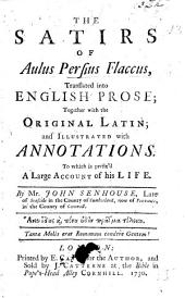 The Satirs of A. Persius Flaccus, Translated Into English Prose; Together with the Original Latin; and Illustrated with Annotations. To which is Prefix'd a Large Account of His Life. By Mr. J. Senhouse, Etc