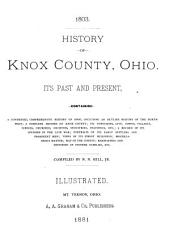 History of Knox County, Ohio: Its Past and Present, Containing a Condensed, Comprehensive History of Ohio, Including an Outline History of the Northwest; a Complete History of Knox County ... a Record of Its Soldiers in the Late War; Portraits of Its Early Settlers and Prominent Men ... Biographies and Histories of Pioneer Families, Etc