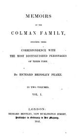 Memoirs of the Colman Family: Including Their Correspondence with the Most Distinguished Personages of Their Time, Volume 1