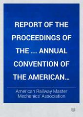 Report of the Proceedings of the ... Annual Convention of the American Railway Master Mechanics' Association: Volume 13
