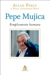 Pepe Mujica - Simplesmente humano