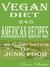 Vegan Diet: 240 Delicious American Recipes: : Healthy Option to Junk Food