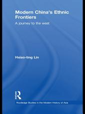 Modern China's Ethnic Frontiers: A Journey to the West