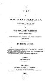 The Life of Mrs. Mary Fletcher,consort and relict of the Rev. John Fletcher,...