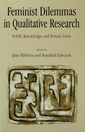 Feminist Dilemmas in Qualitative Research: Public Knowledge and Private Lives