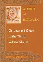 Aelred of Rievaulx on Love and Order in the World and the Church PDF