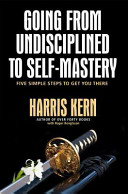 Going From Undisciplined To Self Mastery Five Simple Steps To Get You There Book PDF