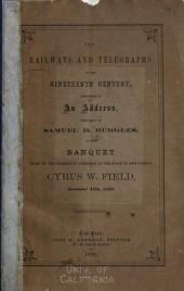 The Railways and Telegraphs of the Nineteenth Century: Considered in an Address, Delivered by Samuel B. Ruggles, at the Banquet Given by the Chamber of Commerce of the State of New-York to Cyrus W. Field, November 15th, 1866