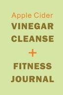 Apple Cider Vinegar Cleanse + Fitness Journal