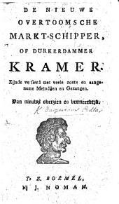 De nieuwe overtoomsche Markt-Schipper, of Durkerdammer Kramer, etc. [A song book.]